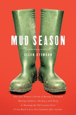 Mud Season: How One Woman's Dream of Moving to Vermont, Raising Children, Chickens and Sheep, and Running the Old Country Store Pretty Much Led to One Calamity After Another