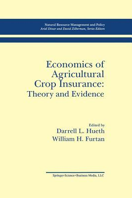 Economics of Agricultural Crop Insurance: Theory and Evidence Darrell L. Hueth