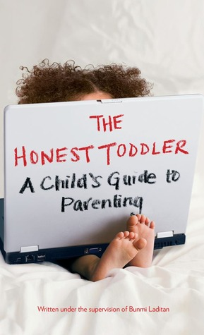 The Honest Toddler: A Child's Guide to Parenting (2013) by Bunmi Laditan