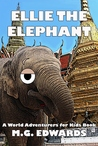 Ellie the Elephant (Illustrated Edition, World Adventurers for Kids #2)
