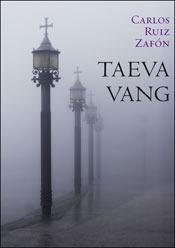 Taeva vang by Carlos Ruiz Zafón
