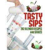 Tasty Sips: 202 Blender Recipes and Shakes Imitari Books