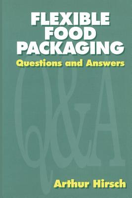 Flexible Food Packaging: Questions and Answers  by  A. Hirsch