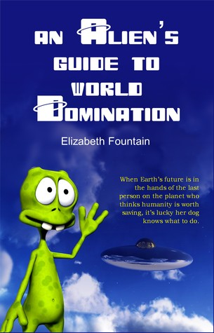 An Alien's Guide To World Domination