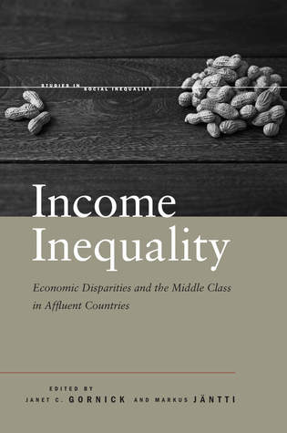 Income Inequality: Economic Disparities and the Middle Class in Affluent Countries  by  Janet Gornick