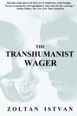 The Transhumanist Wager by Zoltan Istvan