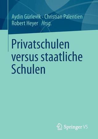 Privatschulen Versus Staatliche Schulen  by  Aydin G. Rlevik
