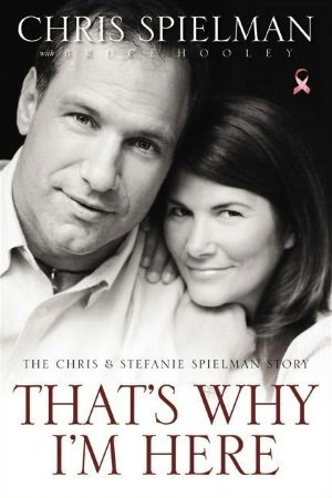 Thats Why Im Here: The Chris and Stefanie Spielman Story  by  Chris Spielman