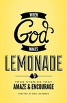 When God Makes Lemonade: True Stories that Amaze & Encourage