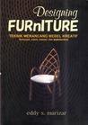 Designing Furniture (Teknik Merancang Mebel Kreatif: Konsepsi, Solusi, Inovasi, dan Implementasi)
