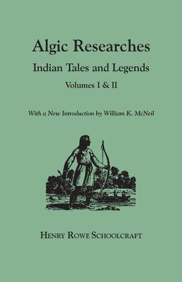 Algic Researches. Indian Tales and Legends. Volumes I & II [Bound in One]. with a New Introdcution  by  William K. McNeil by Henry Rowe Schoolcraft