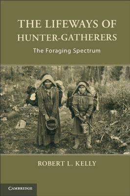 The Lifeways of Hunter-Gatherers: The Foraging Spectrum Robert Kelly