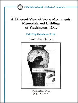 A Different View of Stone Monuments, Memorials and Buildings of Washington, D.C.: Washington, D.C., July 13, 1989 Bruce R. Doe