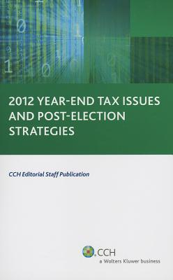 Year-End Tax Issues and Post-Election Strategies  by  CCH Incorporated