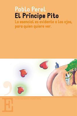 El Príncipe Pito: Lo esencial es evidente a los ojos, para quien quiere ver  by  Pablo Perel