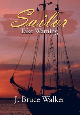 Sailor Take Warning  by  J. Bruce Walker