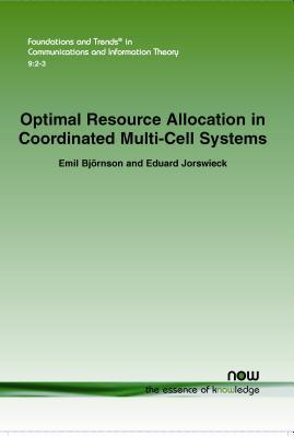 Optimal Resource Allocation in Coordinated Multi-Cell Systems  by  Emil Bjornson