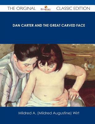Dan Carter and the Great Carved Face - The Original Classic Edition  by  Mildred A. Wirt