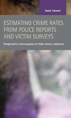Estimating Crime Rates from Police Reports and Victim Surveys: Progressive Convergence in Time Series Analyses Sami Ansari
