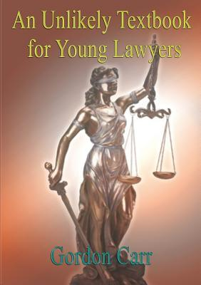 An Unlikely Textbook for Young Lawyers Gordon Carr