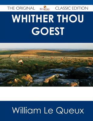 Whither Thou Goest - The Original Classic Edition William Le Queux