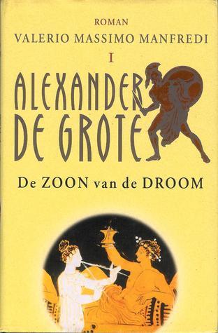 De Zoon van de Droom (Alexander De Grote, #1) Valerio Massimo Manfredi