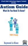 Autism - What Do You Need To Know? A Parent's Guide To Autism... by Raymond Le Blanc