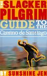 The Slacker Pilgrim Guide to Camino de Santiago