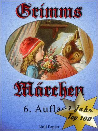 Grimms Märchen – Vollständige, überarbeitete und illustrierte Ausgabe