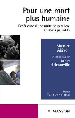 Pour Une Mort Plus Humaine: Experience DUne Unite Hospitaliere En Soins Palliatifs  by  Maurice Abiven