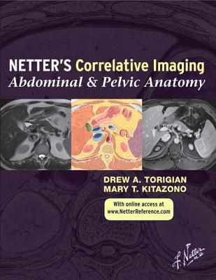 Netters Correlative Imaging: Abdominal and Pelvic Anatomy: With Online Access  by  Drew A. Torigian
