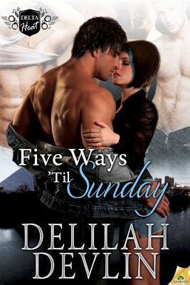 Five Ways 'til Sunday (2011) by Delilah Devlin