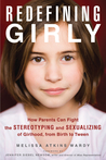 Redefining Girly: How Parents Can Fight the Stereotyping and Sexualizing of Girlhood, from Birth to Tween
