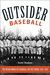 Outsider Baseball: The Weird World of Hardball on the Fringe, 1876-1950