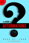 The Book of Afformations: Discovering the Missing Piece to Abundant Health, Wealth, Love, and Happiness