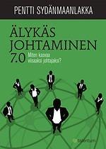 Älykäs johtaminen 7.0 - Miten kasvaa viisaaksi johtajaksi  by  Pentti Sydänmaanlakka