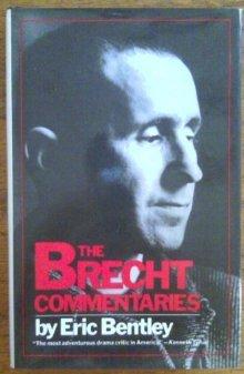 Brecht Commentaries  by  Eric Bentley