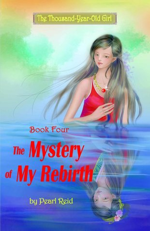 The Mystery of My Rebirth (The Thousand-Year-Old Girl #4) Pearl Reid