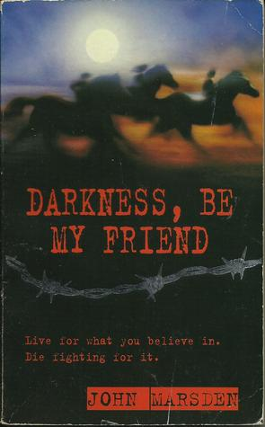 an analysis of john marsdens darkness be my friend The tomorrow series is a series of seven young adult invasion novels written by australian writer john marsden, detailing the invasion and occupation of australia by a foreign power.