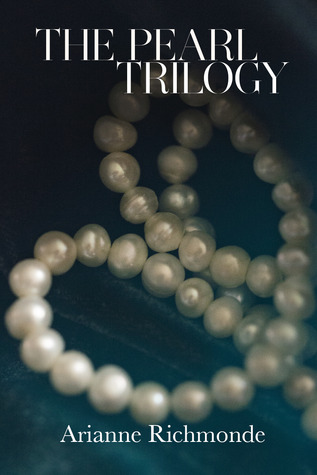 The Pearl Trilogy (Pearl, #1-3)  by  Arianne Richmonde
