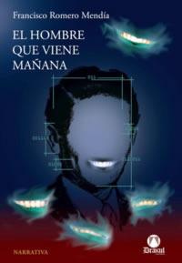 El hombre que viene mañana  by  Francisco Romero Mendía
