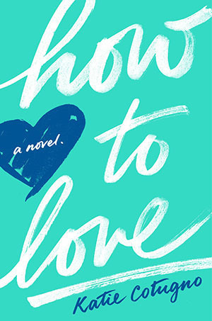 Blog Tour: How To Love by Katie Cotugno | Review