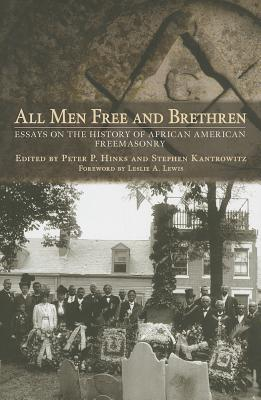 All Men Free and Brethren: Essays on the History of African American Freemasonry Peter P. Hinks