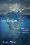 Hyperobjects: Philosophy and Ecology after the End of the World