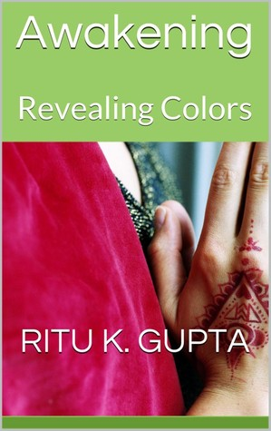 Awakening (Revealing Colors) Ritu K. Gupta