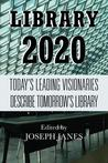 Library 2020: Today's Leading Visionaries Describe Tomorrow's Library