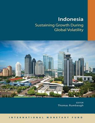 Indonesia: Sustaining Growth During Global Volatility  by  Thomas Rumbaugh