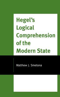 Hegels Logical Comprehension of the Modern State  by  Matthew J Smetona