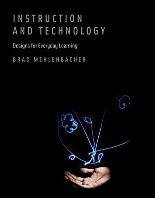 Instruction and Technology: Designs for Everyday Learning  by  Brad Mehlenbacher