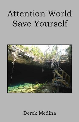 Attention World Save Yourself  by  Derek Medina